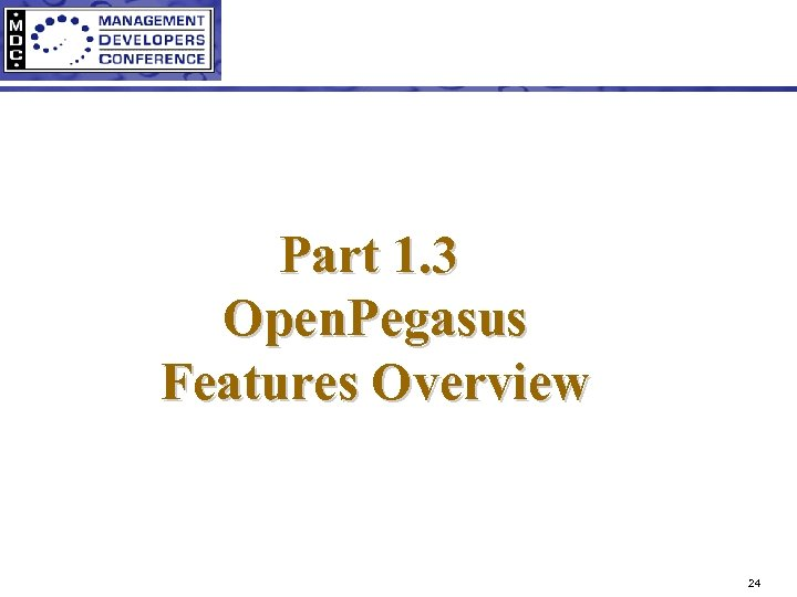 Part 1. 3 Open. Pegasus Features Overview 24
