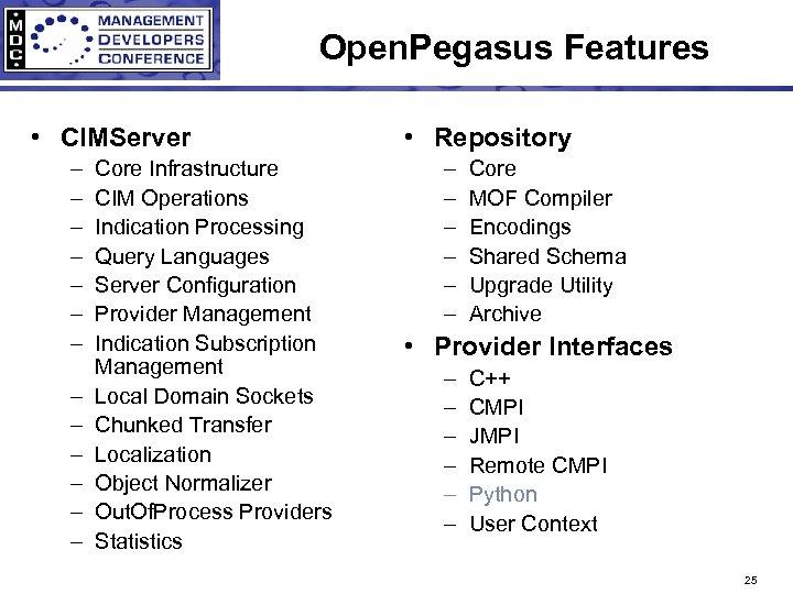 Open. Pegasus Features • CIMServer – – – – Core Infrastructure CIM Operations Indication