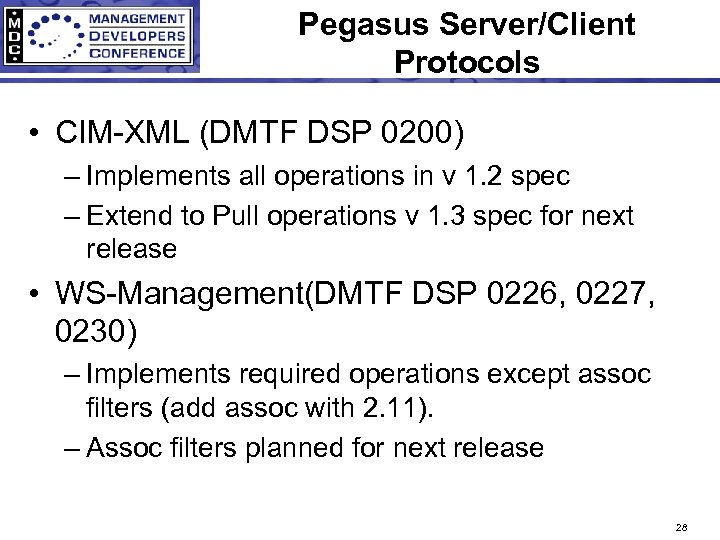Pegasus Server/Client Protocols • CIM-XML (DMTF DSP 0200) – Implements all operations in v