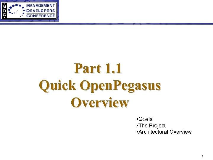 Part 1. 1 Quick Open. Pegasus Overview • Goals • The Project • Architectural