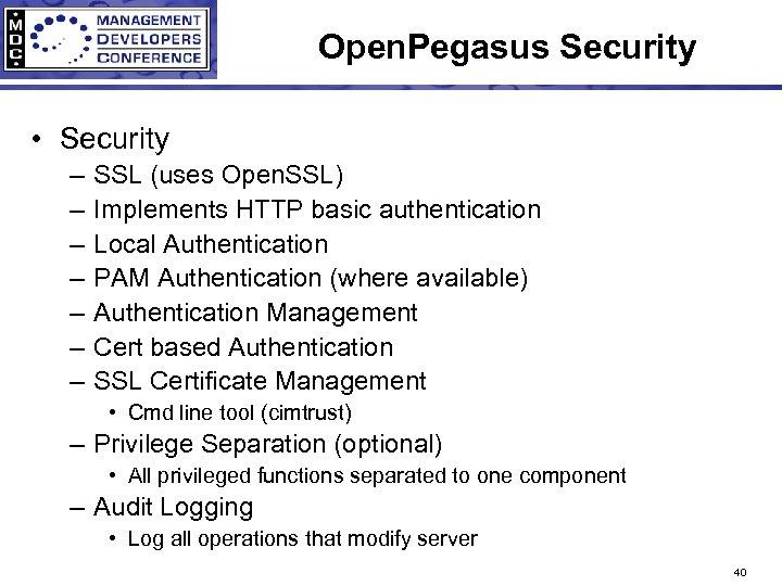 Open. Pegasus Security • Security – – – – SSL (uses Open. SSL) Implements