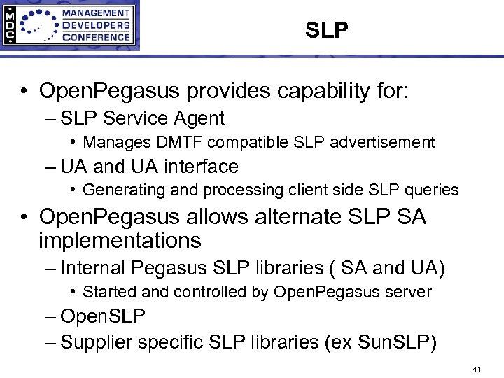 SLP • Open. Pegasus provides capability for: – SLP Service Agent • Manages DMTF