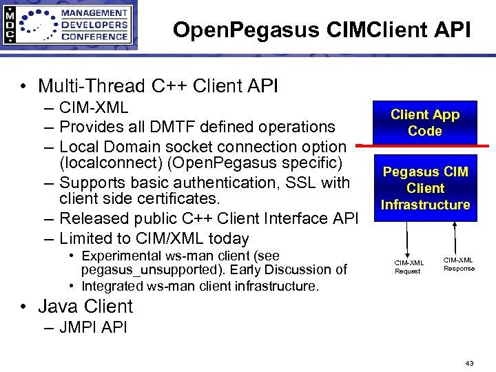 Open. Pegasus CIMClient API • Multi-Thread C++ Client API – CIM-XML – Provides all