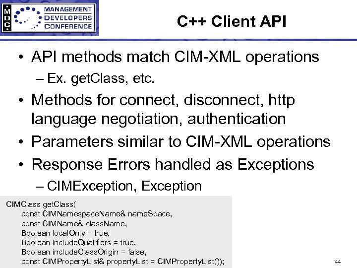 C++ Client API • API methods match CIM-XML operations – Ex. get. Class, etc.