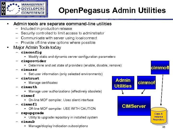 Open. Pegasus Admin Utilities • Admin tools are separate command-line utilities – – •
