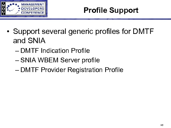 Profile Support • Support several generic profiles for DMTF and SNIA – DMTF Indication