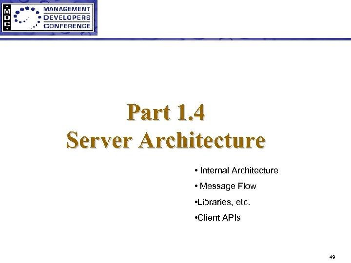 Part 1. 4 Server Architecture • Internal Architecture • Message Flow • Libraries, etc.
