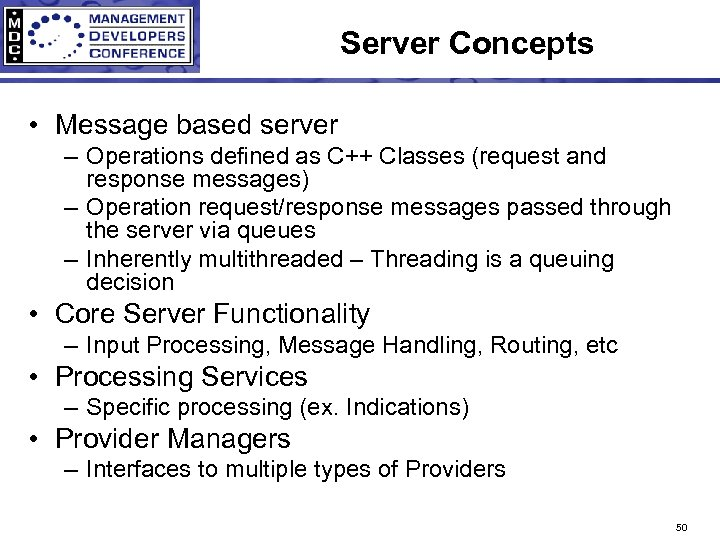 Server Concepts • Message based server – Operations defined as C++ Classes (request and