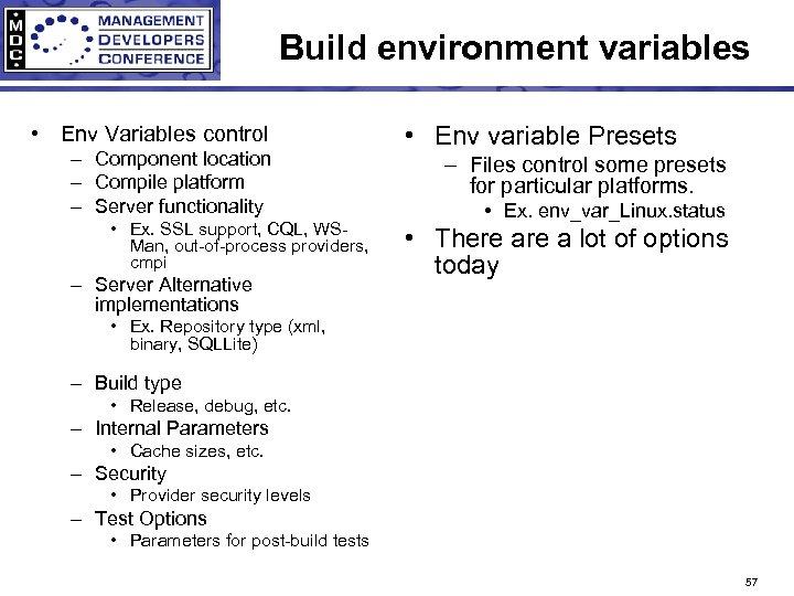 Build environment variables • Env Variables control – Component location – Compile platform –