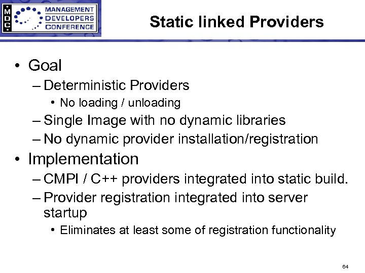 Static linked Providers • Goal – Deterministic Providers • No loading / unloading –