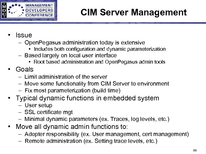 CIM Server Management • Issue – Open. Pegasus administration today is extensive • Includes