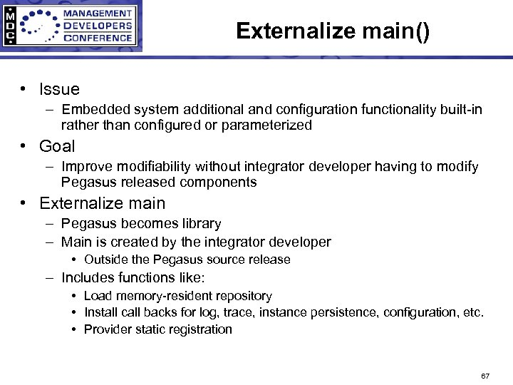 Externalize main() • Issue – Embedded system additional and configuration functionality built-in rather than