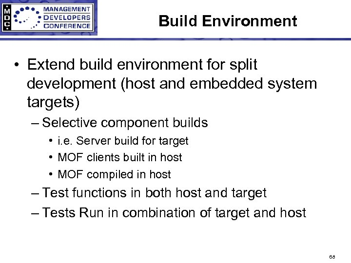 Build Environment • Extend build environment for split development (host and embedded system targets)