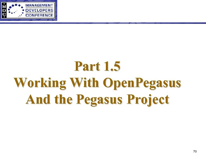 Part 1. 5 Working With Open. Pegasus And the Pegasus Project 70
