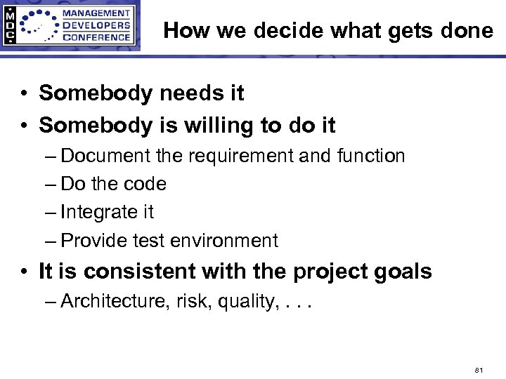 How we decide what gets done • Somebody needs it • Somebody is willing