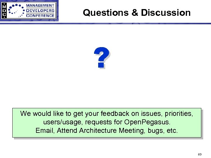 Questions & Discussion ? We would like to get your feedback on issues, priorities,