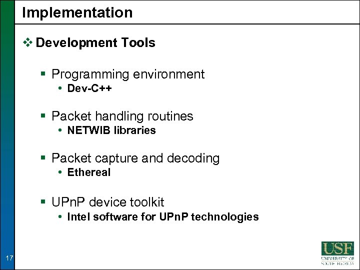 Implementation v Development Tools § Programming environment • Dev-C++ § Packet handling routines •