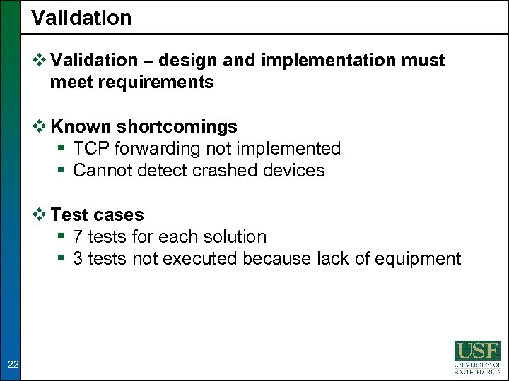 Validation v Validation – design and implementation must meet requirements v Known shortcomings §