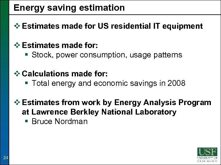 Energy saving estimation v Estimates made for US residential IT equipment v Estimates made