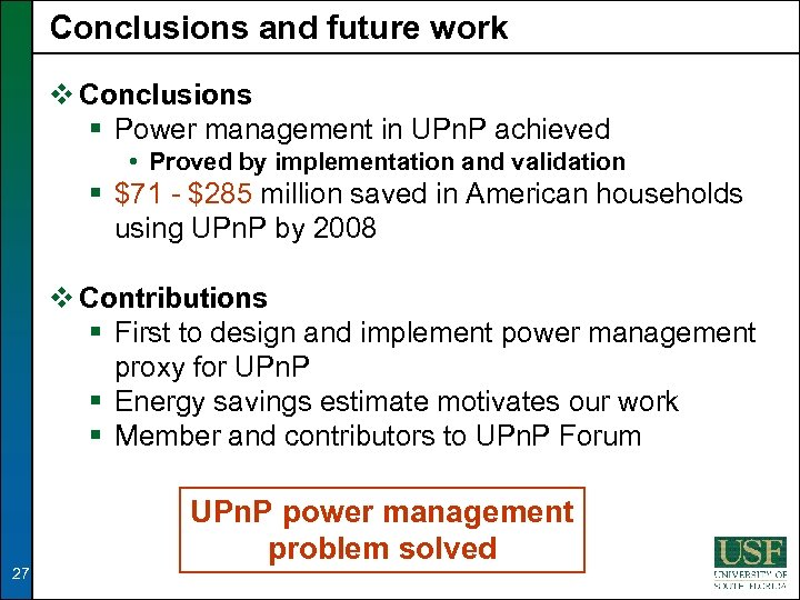Conclusions and future work v Conclusions § Power management in UPn. P achieved •