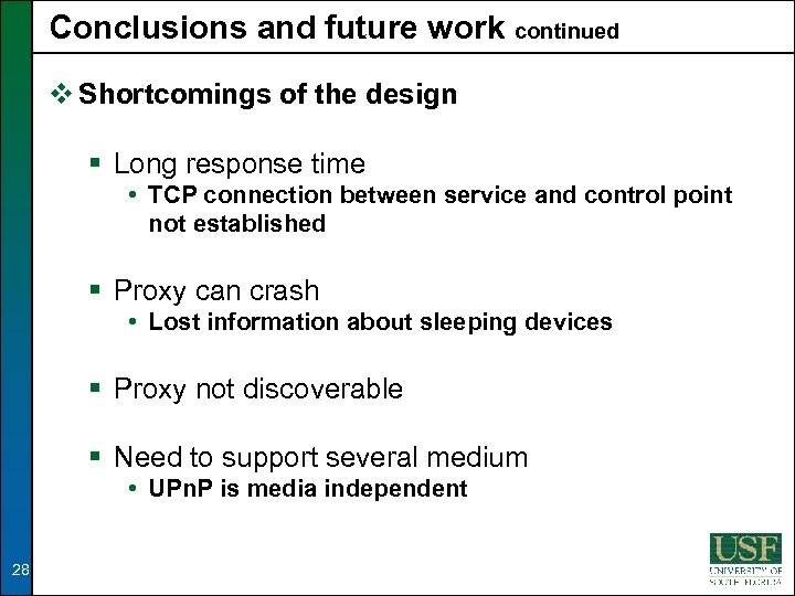 Conclusions and future work continued v Shortcomings of the design § Long response time
