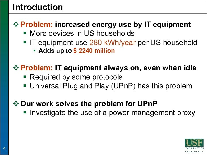 Introduction v Problem: increased energy use by IT equipment § More devices in US