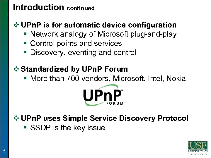 Introduction continued v UPn. P is for automatic device configuration § Network analogy of