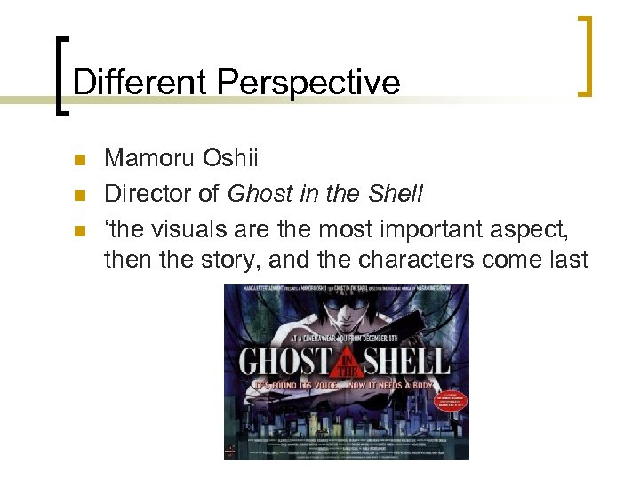 Different Perspective n n n Mamoru Oshii Director of Ghost in the Shell 'the