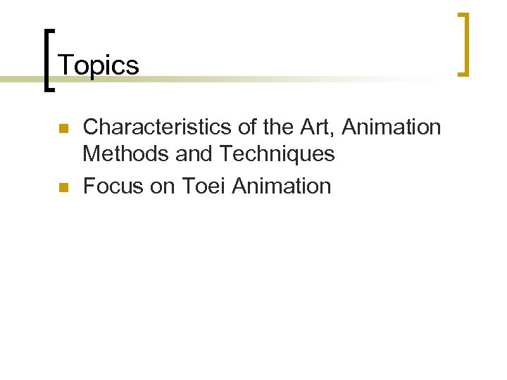 Topics n n Characteristics of the Art, Animation Methods and Techniques Focus on Toei