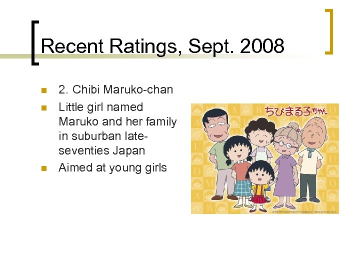 Recent Ratings, Sept. 2008 n n n 2. Chibi Maruko-chan Little girl named Maruko