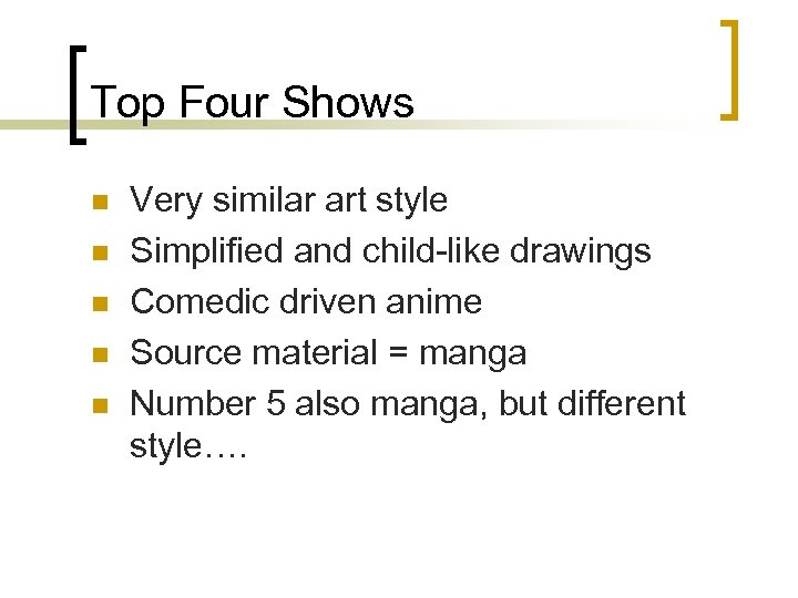 Top Four Shows n n n Very similar art style Simplified and child-like drawings