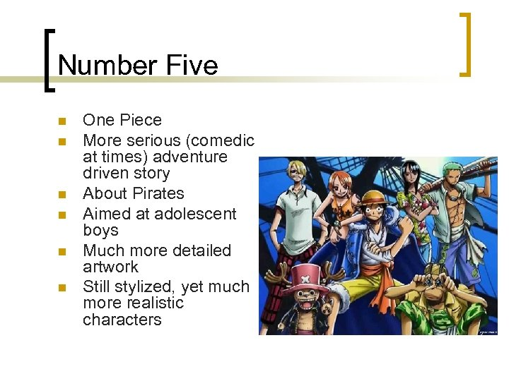 Number Five n n n One Piece More serious (comedic at times) adventure driven