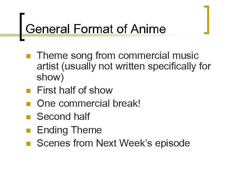 General Format of Anime n n n Theme song from commercial music artist (usually