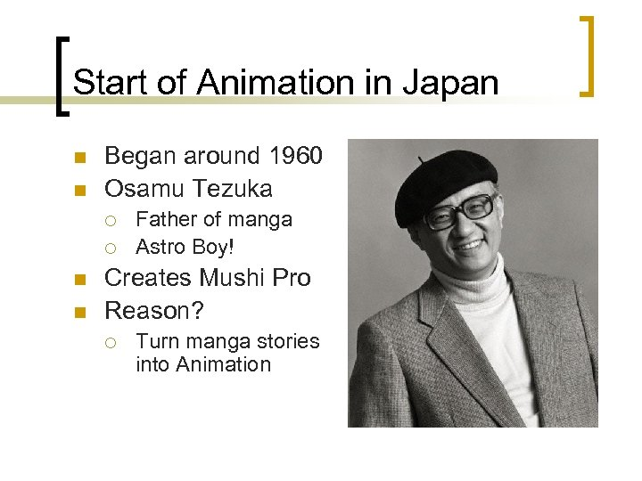 Start of Animation in Japan n n Began around 1960 Osamu Tezuka ¡ ¡
