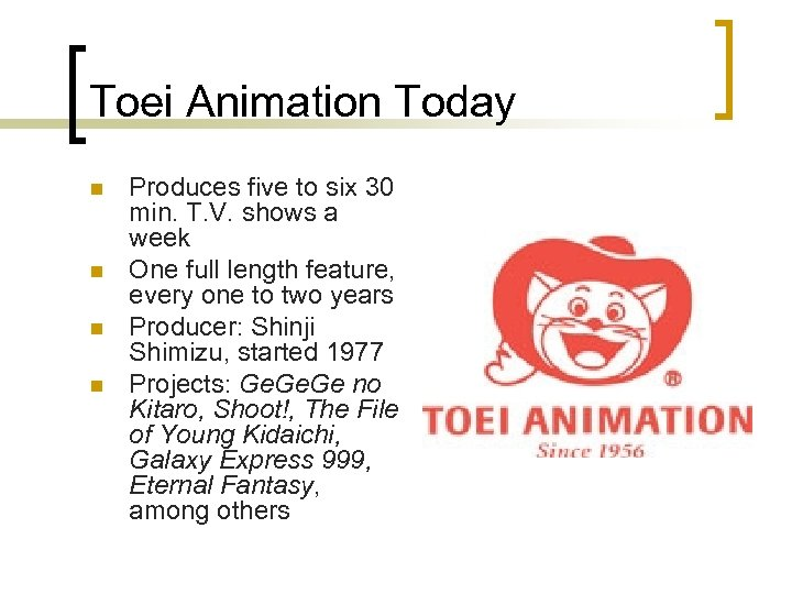 Toei Animation Today n n Produces five to six 30 min. T. V. shows