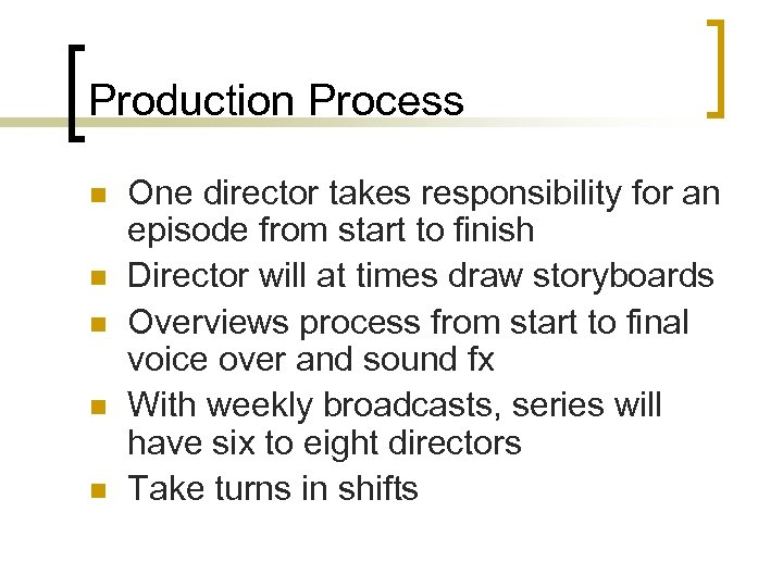 Production Process n n n One director takes responsibility for an episode from start