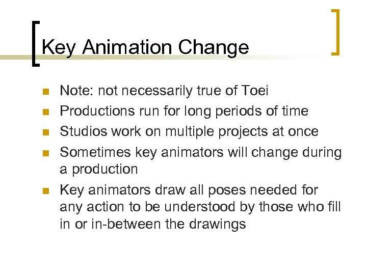 Key Animation Change n n n Note: not necessarily true of Toei Productions run