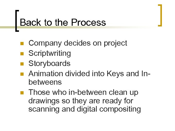 Back to the Process n n n Company decides on project Scriptwriting Storyboards Animation