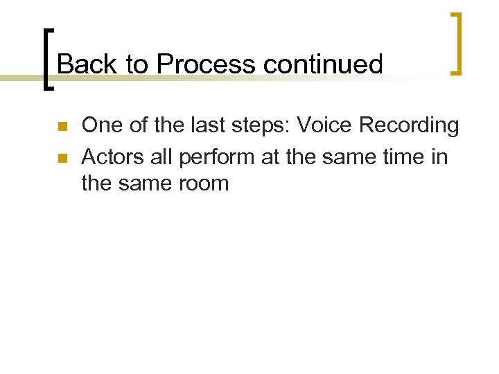 Back to Process continued n n One of the last steps: Voice Recording Actors
