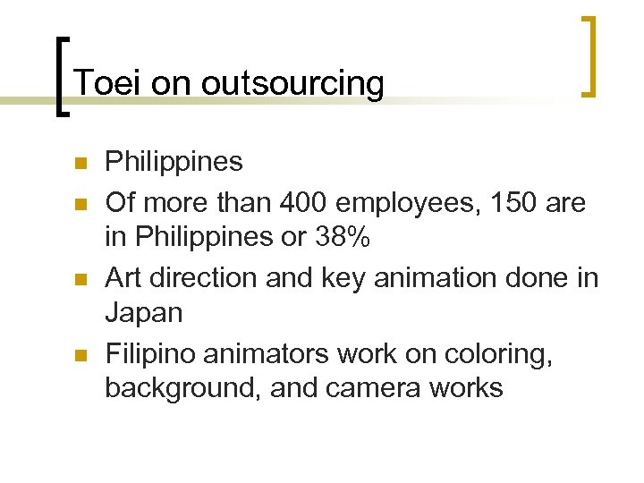 Toei on outsourcing n n Philippines Of more than 400 employees, 150 are in