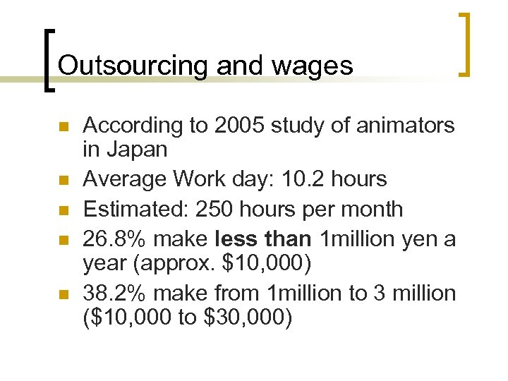 Outsourcing and wages n n n According to 2005 study of animators in Japan