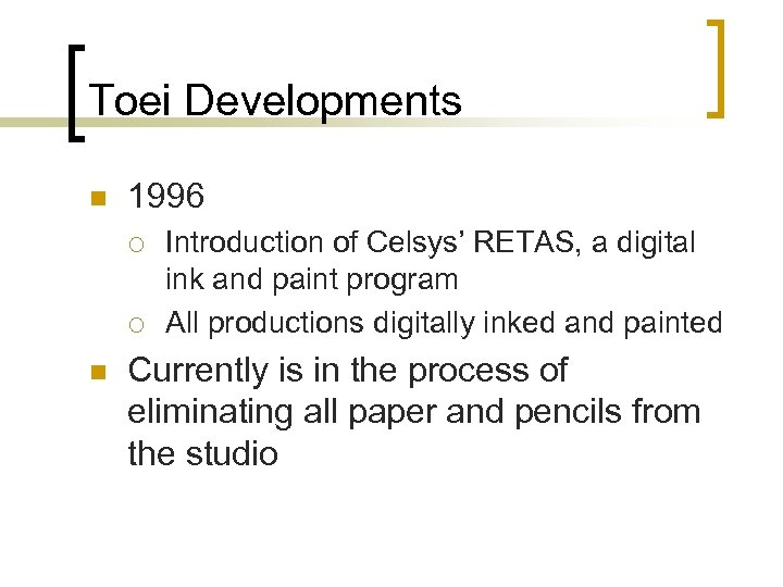 Toei Developments n 1996 ¡ ¡ n Introduction of Celsys' RETAS, a digital ink