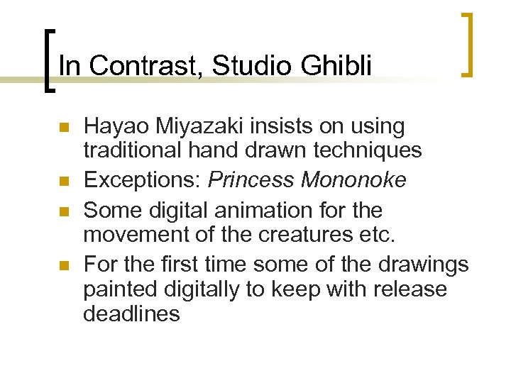 In Contrast, Studio Ghibli n n Hayao Miyazaki insists on using traditional hand drawn