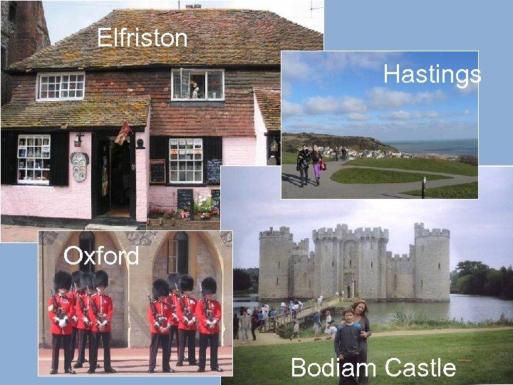 Elfriston Hastings Oxford Bodiam Castle