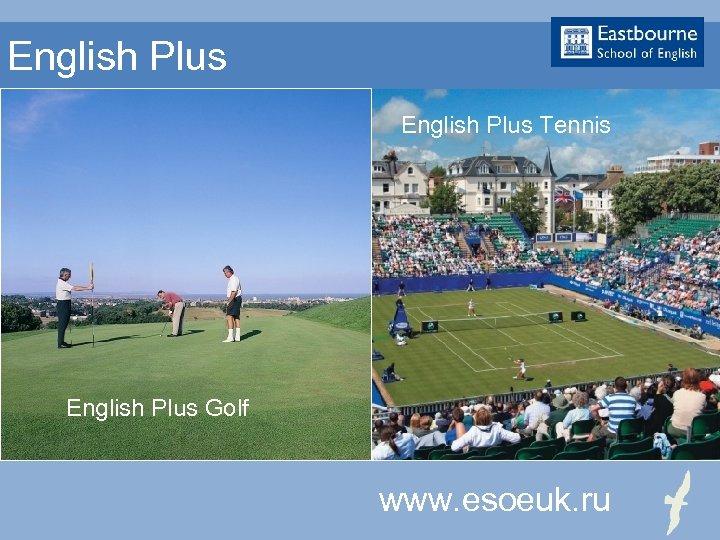 English Plus Tennis English Plus Golf www. esoeuk. ru