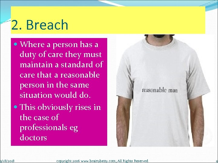 2. Breach Where a person has a duty of care they must maintain a