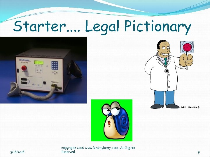 Starter. . Legal Pictionary 3/18/2018 copyright 2006 www. brainybetty. com; All Rights Reserved. 9