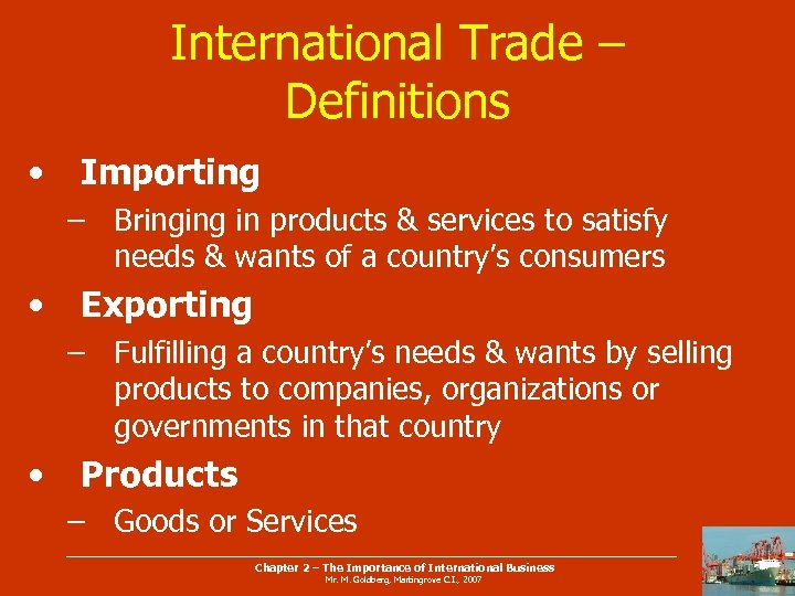 International Trade – Definitions • Importing – Bringing in products & services to satisfy