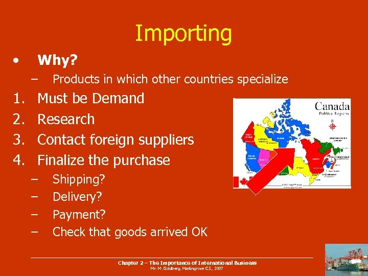 Importing • Why? – 1. 2. 3. 4. Products in which other countries specialize