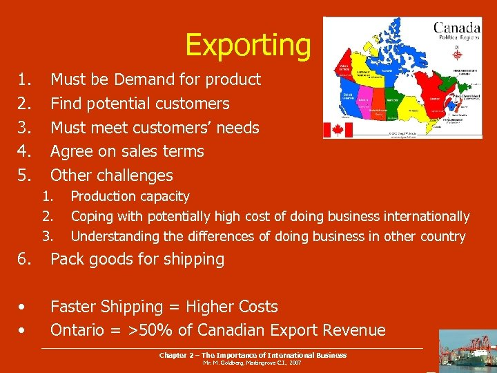 Exporting 1. 2. 3. 4. 5. Must be Demand for product Find potential customers